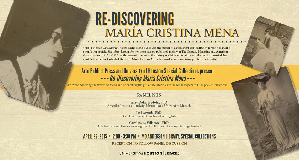 "Arte Público Press and University of Houston Special Collections present ""Re-Discovering María Cristina Mena,"" an event honoring the works of Mena and celebrating the gift of the María Cristina Mena Papers to UH Special Collections."